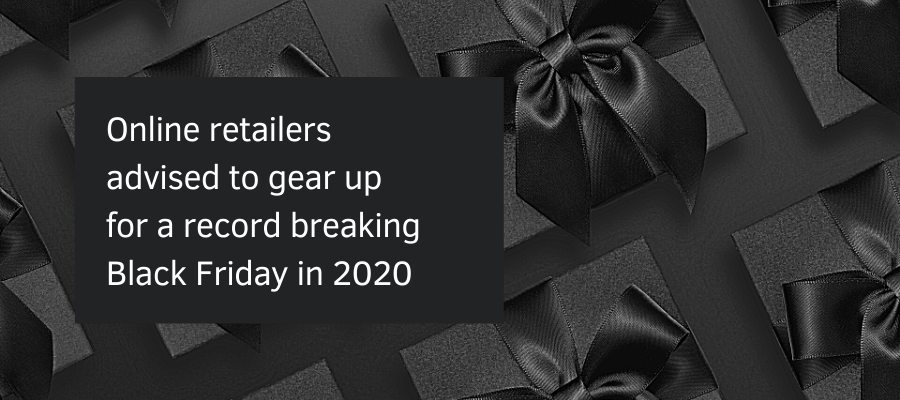 Online retailers advised to gear up for a record breaking Black Friday in 2020