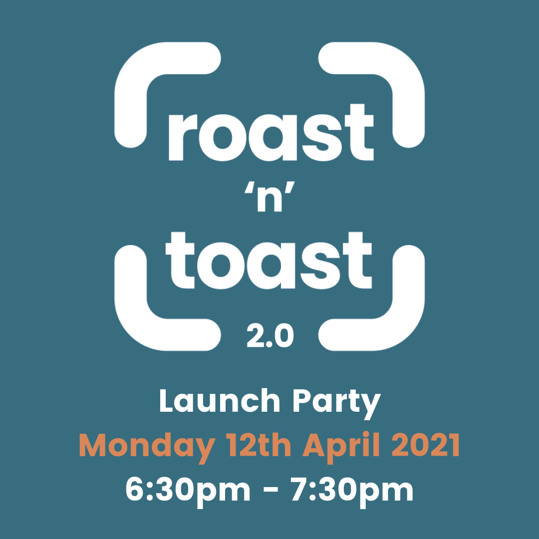Roast 'n' Toast 2.0 LAUNCH PARTY!