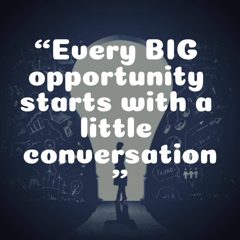 """Every big opportunity starts with a little conversation"""